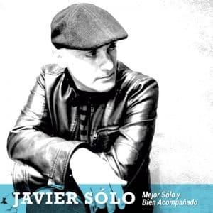 Javier-Sólo-Mejor sólo y bien acompañado